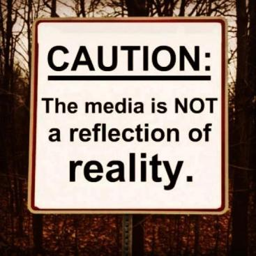 caution- the media is not a reflection